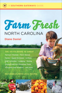 Farm Fresh North Carolina: The Go-To Guide to Great Farmers' Markets, Farm Stands, Farms, Apple Orchards, U-Picks, Kids' Activities, Lodging, Dining, Choose-and-Cut Christmas Trees, Vineyards and Wineries, and More, by Diane Daniel