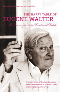 The Happy Table of Eugene Walter: Southern Spirits in Food and Drink, edited by Donald Goodman and Thomas Head