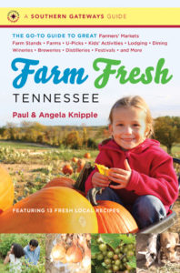Farm Fresh Tennessee: The Go-To Guide to Great Farmers' Markets, Farm Stands, Farms, U-Picks, Kids' Activities, Lodging, Dining, Wineries, Breweries, Distilleries, Festivals, and More, by Paul and Angela Knipple
