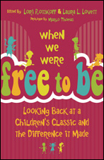 When We Were Free to Be: Looking Back at a Children's Classic and the Difference It Made, edited by Lori Rotskoff and Laura L. Lovett