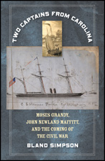 Two Captains from Carolina: Moses Grandy, John Newland Maffitt, and the Coming of the Civil War, by Bland Simpson
