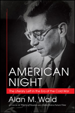 American Night: The Literary Left in the Era of the Cold War, by Alan M. Wald