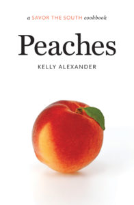 Peaches: a SAVOR THE SOUTH(R) cookbook by Kelly Alexander