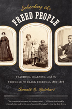 Schooling the Freed People: Teaching, Learning, and the Struggle for Black Freedom, 1861-1876, by Ronald E. Butchart