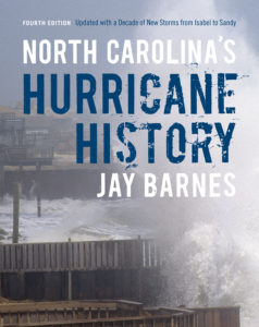North Carolina's Hurricane History: Fourth Edition, Updated with a Decade of New Storms from Isabel to Sandy, by Jay Barnes
