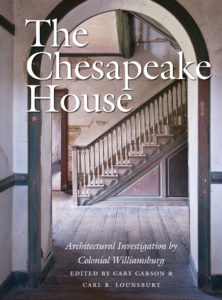 The Chesapeake House: Architectural Investigation by Colonial Williamsburg, Edited by Cary Carson and Carl R. Lounsbury