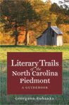 Literary Trails of the North Carolina Piedmont: A Guidebook, by Georgann Eubanks
