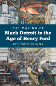 The Making of Black Detroit in the Age of Henry Ford