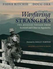 Wayfaring Strangers: The Musical Voyage from Scotland and Ulster to Appalachia, by Fiona Ritchie and Doug Orr