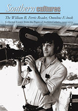 The William R. Ferris Reader, Omnibus E-book: Collected Essays from Southern Cultures, 1995-2013