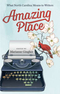 Amazing Place: What North Carolina Means to Writers, edited by Marianne Gingher