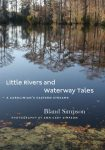 Little Rivers and Waterway Tales: A Carolinian's Eastern Streams, by Bland Simpson