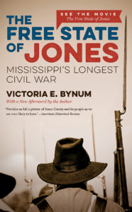 The Free State of Jones: Mississippi's Longest Civil War (Movie Edition), by Victoria E. Bynum