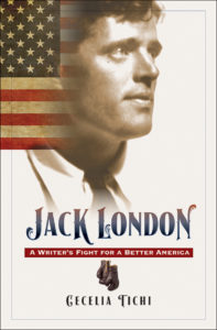 Jack London: A Writer's Fight for a Better America, by Cecelia Tichi