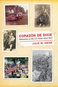 Corazon de Dixie: Mexicanos in the U.S. South since 1910, by Julie Weise