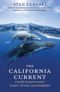 The California Current: A Pacific Ecosystem and Its Fliers, Divers, and Swimmers, by Stan Ulanski