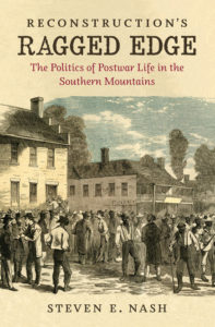 Cover of Reconstruction's Ragged Edge: the Politics of Postwar Life in the Southern Mountains, by Steven E. Nash