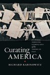 Curating America: Journeys through Storyscapes of the American Past, by Richard Rabinowitz