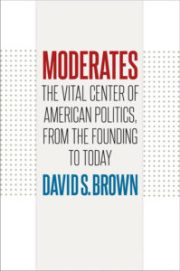 Moderates: The Vital Center of American Politics, from the Founding to Today, by David S. Brown, cover image