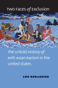 Two Faces of Exclusion: The Untold History of Anti-Asian Racism in the United States, by Lon Kurashige