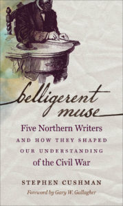 cover for Belligerent Muse: Five Northern Writers and How They Shaped Our Understanding of the Civil War