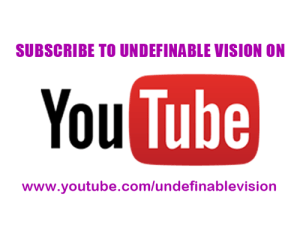 Subscribe to Undefinable Vision on You Tube today.