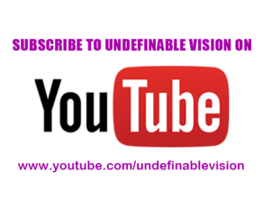 Subscribe to Undefinable Vision on You Tube