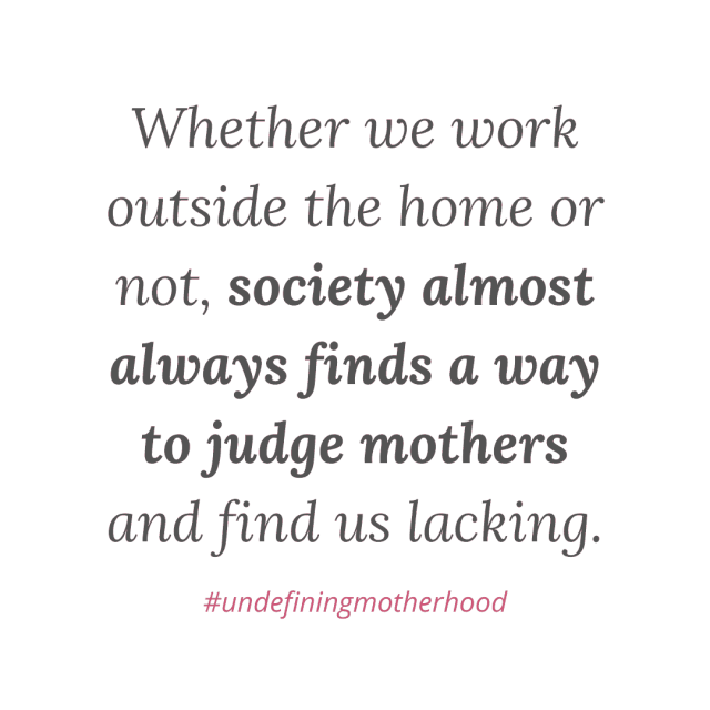 quote-graphic-that-says-whether-we-work-outside-the-home-or-not-society-almost-always-finds-a-way-to-judge-mothers-and-find-us-lacking
