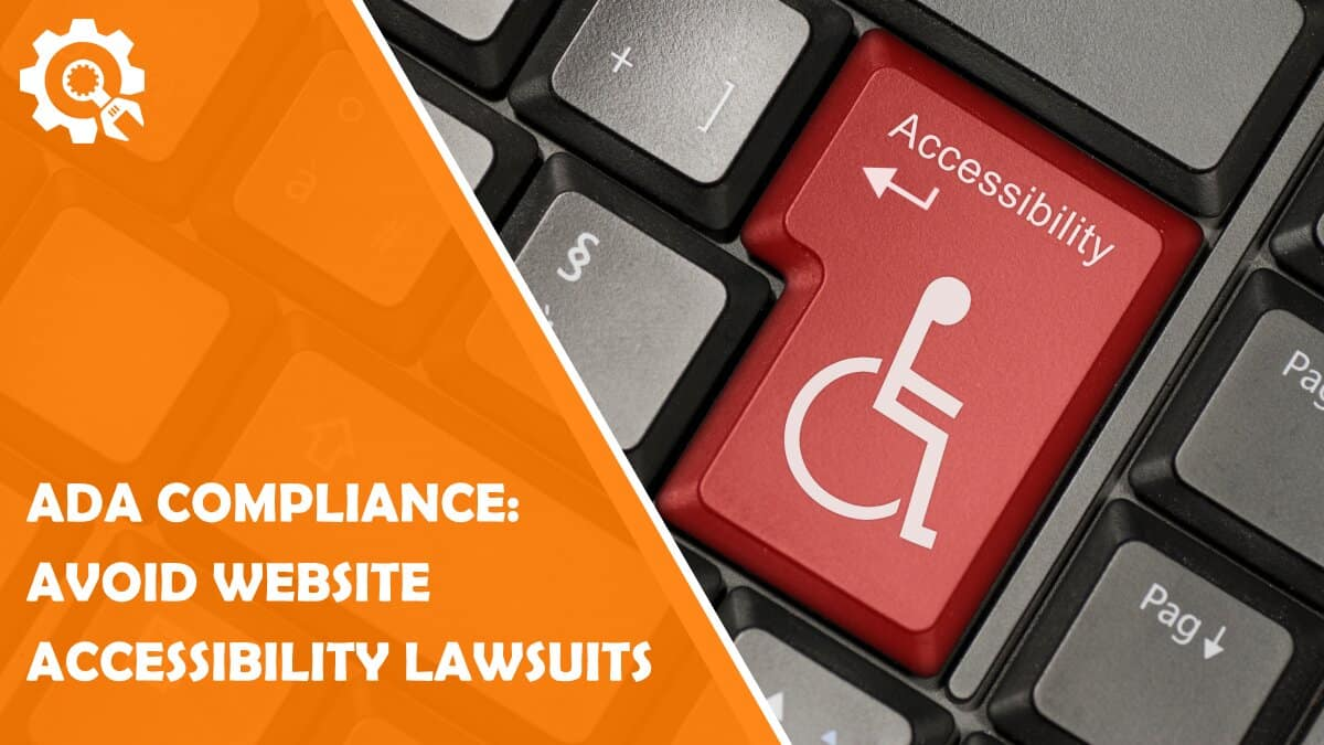 ADA Compliance: How to Avoid Website Accessibility Lawsuits