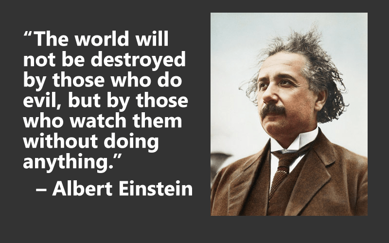 The world will not be destroyed by those who do evil, but by those ...