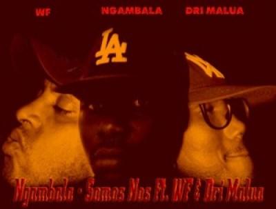 Ngambala - Somos Nós Ft. WF & Dri Malua [Download Track 2013]