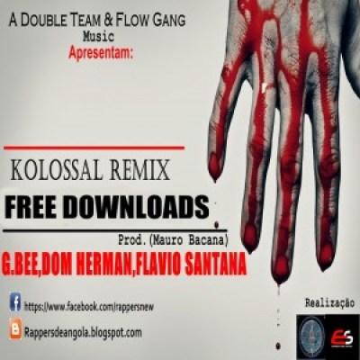 Kolossal Remix - G.Bee ft Dom Herman & Flavio Santana