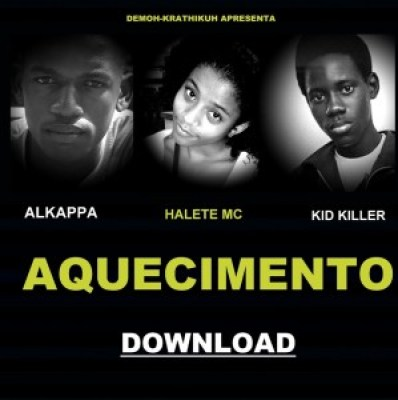 Alkappa, Halete Mc e Kid Killer - Aquecimento