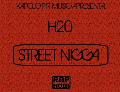 H20 - Street Nigga