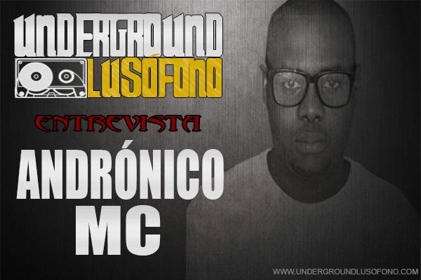 Underground Lusófono Entrevista: Andrónico Mc