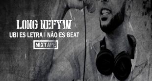 Mixtape: Long Nefyw - Ubi Es Letra I Não Es Beat