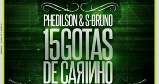 Lançamento: Phedilson & S-Bruno – 15 Gotas de Carinho feat. Kool Klever (Prod. Ricardo 2R)