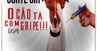 EP: Corte Cir - O Cão Ta Com Gripe!!! [Download]
