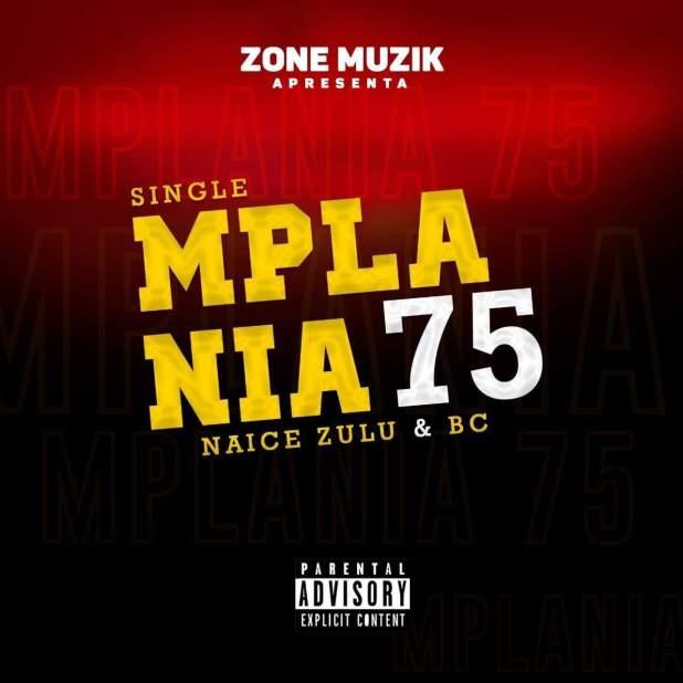Naice Zulu & BC - MPLANIA 75