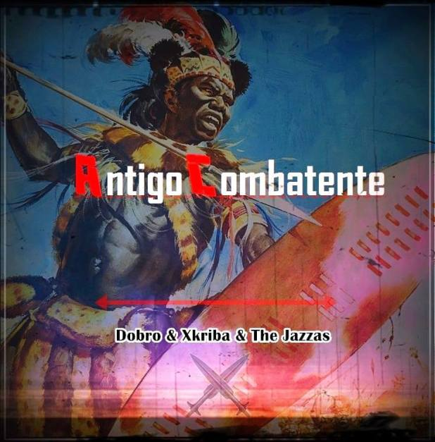 Dobro, Xkriba & The jazzas - Antigo Combatente