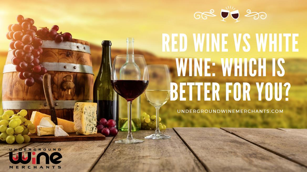 Red Wine Vs White Wine: Which Is Better For You?