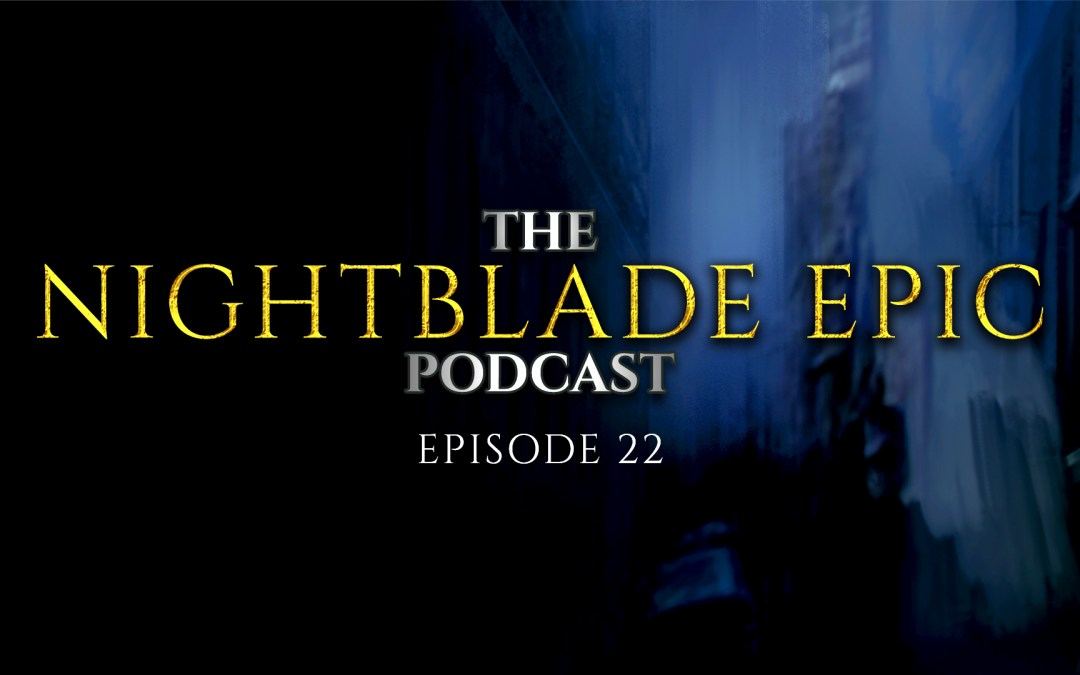 NBE022 The Nightblade Epic Podcast, Episode 22
