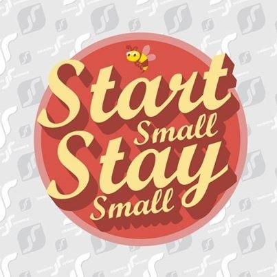 Start Small, Stay Small
