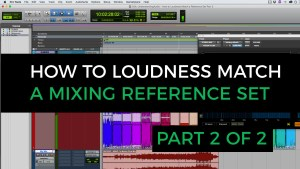 How to loudness match a mixing reference set (Part 2 of 2)
