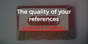 The quality of your references doesn't matter