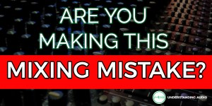 Are you making this mixing mistake?