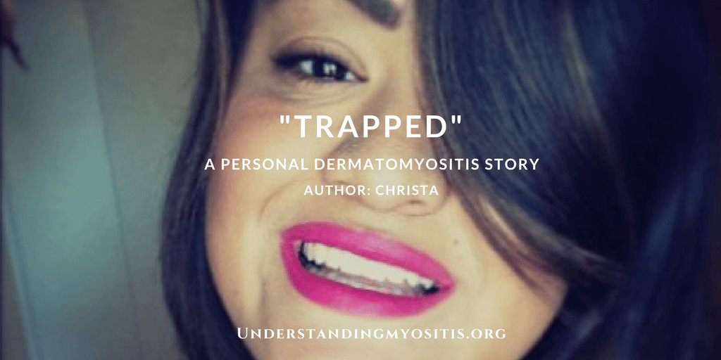 Trapped, personal story of life with Dermatomyositis