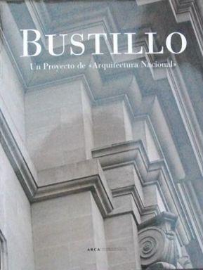 "Martha Levisman, Bustillo Un proyecto de ""Arquitectura Nacional"""