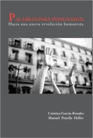 """Cristina García-Rosales y Manuel Penella Heller, Libro publicado: Palabras para Indignados: Hacia una revolucion humanista"""", Editorial Mandala, 2011."""