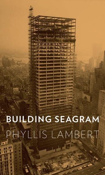Phyllis Lambert. Libro Building Seagram